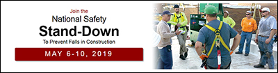 National Safety Stand-Down To Prevent Falls in Construction, May 6-10, 2019
